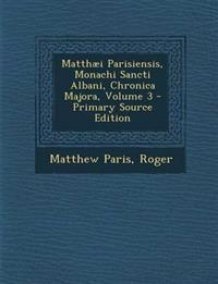 Matthaei Parisiensis, Monachi Sancti Albani, Chronica Majora, Volume 3 - Primary Source Edition