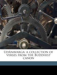 Udânavarga: a collection of verses from the Buddhist canon
