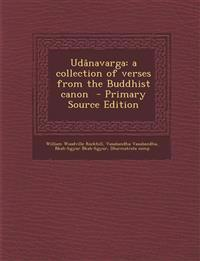 Udanavarga: A Collection of Verses from the Buddhist Canon - Primary Source Edition
