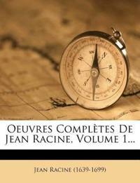 Oeuvres Completes de Jean Racine, Volume 1...