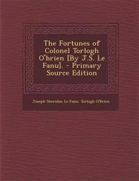The Fortunes of Colonel Torlogh O'brien [By J.S. Le Fanu]. - Primary Source Edition