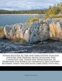 Stamm-Register Zu Der 1646 Errichteten Familien-Stiftung Der Freifrau Agnes Schilling Von Cannstatt, Geb. Freiin Von M Nchingen, Zu PR Benden Fur Weib