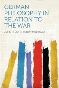 German Philosophy in Relation to the War