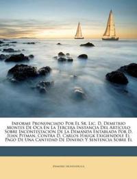 Informe Pronunciado Por El Sr. Lic. D. Demetrio Montes De Oca En La Tercera Instancia Del Artículo Sobre Incontestacion De La Demanda Entablada Por D.