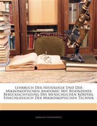 Lehrbuch Der Histologie Und Der Mikroskopischen Anatomie: Mit Besonderer Berücksichtigung Des Menschlichen Körpers, Einschliesslich Der Mikroskopische