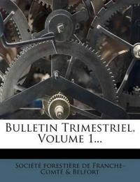 Bulletin Trimestriel, Volume 1...