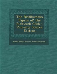 The Posthumous Papers of the Pickwick Club - Primary Source Edition