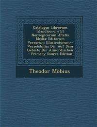 Catalogus Librorum Islandicorum Et Norvegicorum Ætatis Mediæ Editorum Versorum Illustratorum--Verzeichniss Der Auf Dem Gebiete Der Alinordischen