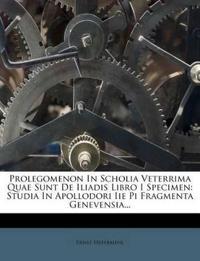 Prolegomenon In Scholia Veterrima Quae Sunt De Iliadis Libro I Specimen: Studia In Apollodori Iie Pi Fragmenta Genevensia...