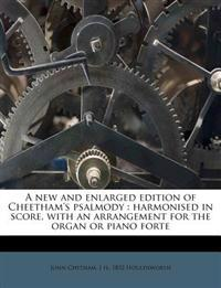 A new and enlarged edition of Cheetham's psalmody : harmonised in score, with an arrangement for the organ or piano forte
