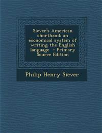 Siever's American shorthand; an economical system of writing the English language  - Primary Source Edition
