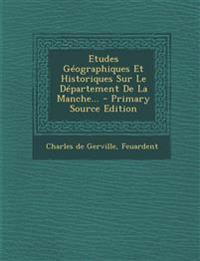 Etudes Géographiques Et Historiques Sur Le Département De La Manche...