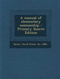 A manual of elementary seamanship - Primary Source Edition