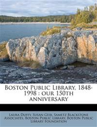 Boston Public Library, 1848-1998 : our 150th anniversary