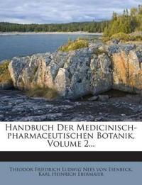Handbuch Der Medicinisch-pharmaceutischen Botanik, Volume 2...