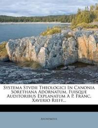 Systema Stvdii Theologici In Canonia Sorethana Adornatum, Fuisque Auditoribus Explanatum A P. Franc. Xaverio Rieff...