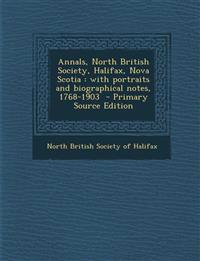 Annals, North British Society, Halifax, Nova Scotia : with portraits and biographical notes, 1768-1903  - Primary Source Edition