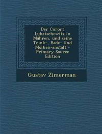 Der Curort Luhatschowitz in Mähren, und seine Trink-, Bade- Und Molken-anstalt