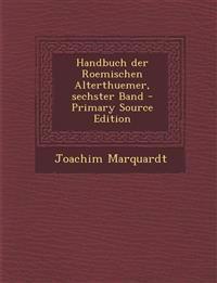 Handbuch der Roemischen Alterthuemer, sechster Band - Primary Source Edition