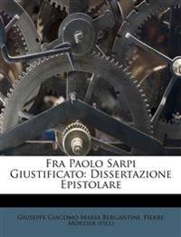 Fra Paolo Sarpi Giustificato: Dissertazione Epistolare