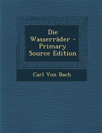 Die Wasserräder - Primary Source Edition