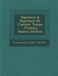 Papeterie & Papetiers De L'ancien Temps - Primary Source Edition