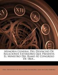 Memoria General del Despacho de Relaciones Exteriores Que Presenta El Ministro del Ramo Al Congreso de 1864...