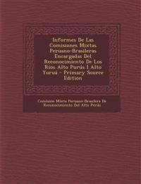 Informes de Las Comisiones Mixtas Peruano-Brasileras Encargadas del Reconocimiento de Los Rios Alto Purus I Alto Yurua