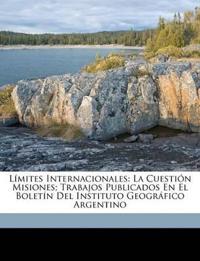 Límites Internacionales: La Cuestión Misiones; Trabajos Publicados En El Boletín Del Instituto Geográfico Argentino