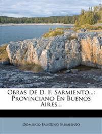 Obras De D. F. Sarmiento...: Provinciano En Buenos Aires...