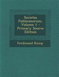 Societas Publicanorum, Volume 1 - Primary Source Edition