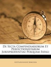 De Secta Compendiariorum Et Perfectionistarum Jurisprudentiae Perquam Fatali