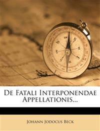 De Fatali Interponendae Appellationis...