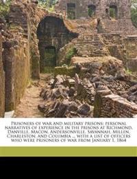 Prisoners of war and military prisons; personal narratives of experience in the prisons at Richmond, Danville, Macon, Andersonville, Savannah, Millen,