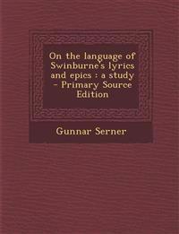 On the language of Swinburne's lyrics and epics : a study