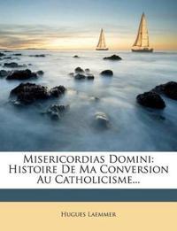 Misericordias Domini: Histoire de Ma Conversion Au Catholicisme...