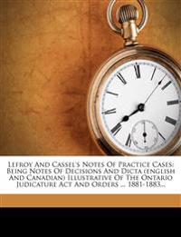 Lefroy And Cassel's Notes Of Practice Cases: Being Notes Of Decisions And Dicta (english And Canadian) Illustrative Of The Ontario Judicature Act And