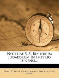 Notitiae S. S. Bibliorum Judaeorum In Imperio Sinensi...