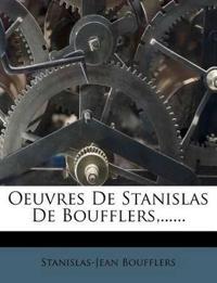 Oeuvres De Stanislas De Boufflers,......