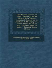 Architecture toscane; ou, Palais, maisons et autres édifices de la Toscane, mesurés et dessinés par A. Grandjean de Montigny et A. Famin. Reprinted wi
