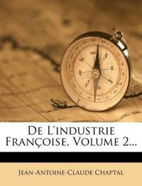 de L'Industrie Fran Oise, Volume 2...