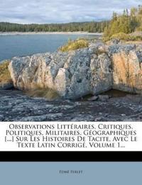 Observations Litt Raires, Critiques, Politiques, Militaires, Geographiques [...] Sur Les Histoires de Tacite, Avec Le Texte Latin Corrig, Volume 1...