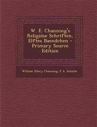 W. E. Channing's Religiöse Schriften, Elftes Baendchen - Primary Source Edition