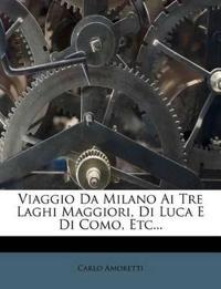 Viaggio Da Milano Ai Tre Laghi Maggiori, Di Luca E Di Como, Etc...