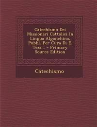 Catechismo Dei Missionari Cattolici In Lingua Algonchina, Pubbl. Per Cura Di E. Teza...
