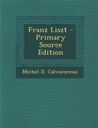 Franz Liszt - Primary Source Edition
