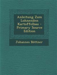 Anleitung Zum Lohnenden Kartoffelbau - Primary Source Edition