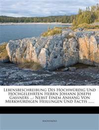 Lebensbeschreibung Des Hochwurdig Und Hochgelehrten Herrn Johann Joseph Gassners ...: Nebst Einem Anhang Von Merkwurdigen Heilungen Und Factis ......
