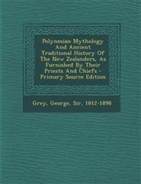 Polynesian Mythology And Ancient Traditional History Of The New Zealanders, As Furnished By Their Priests And Chiefs - Primary Source Edition