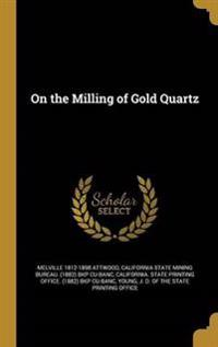 ON THE MILLING OF GOLD QUARTZ